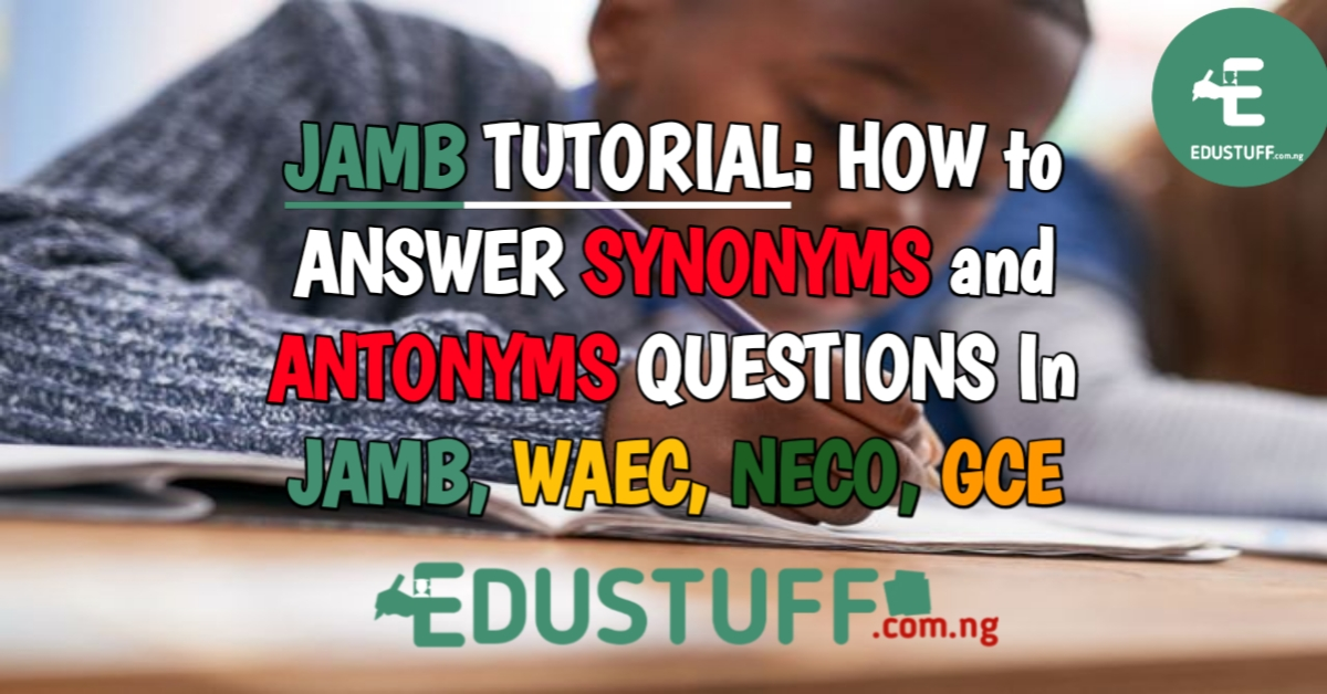 How To Answer Synonyms and Antonyms In JAMB, WAEC and NECO