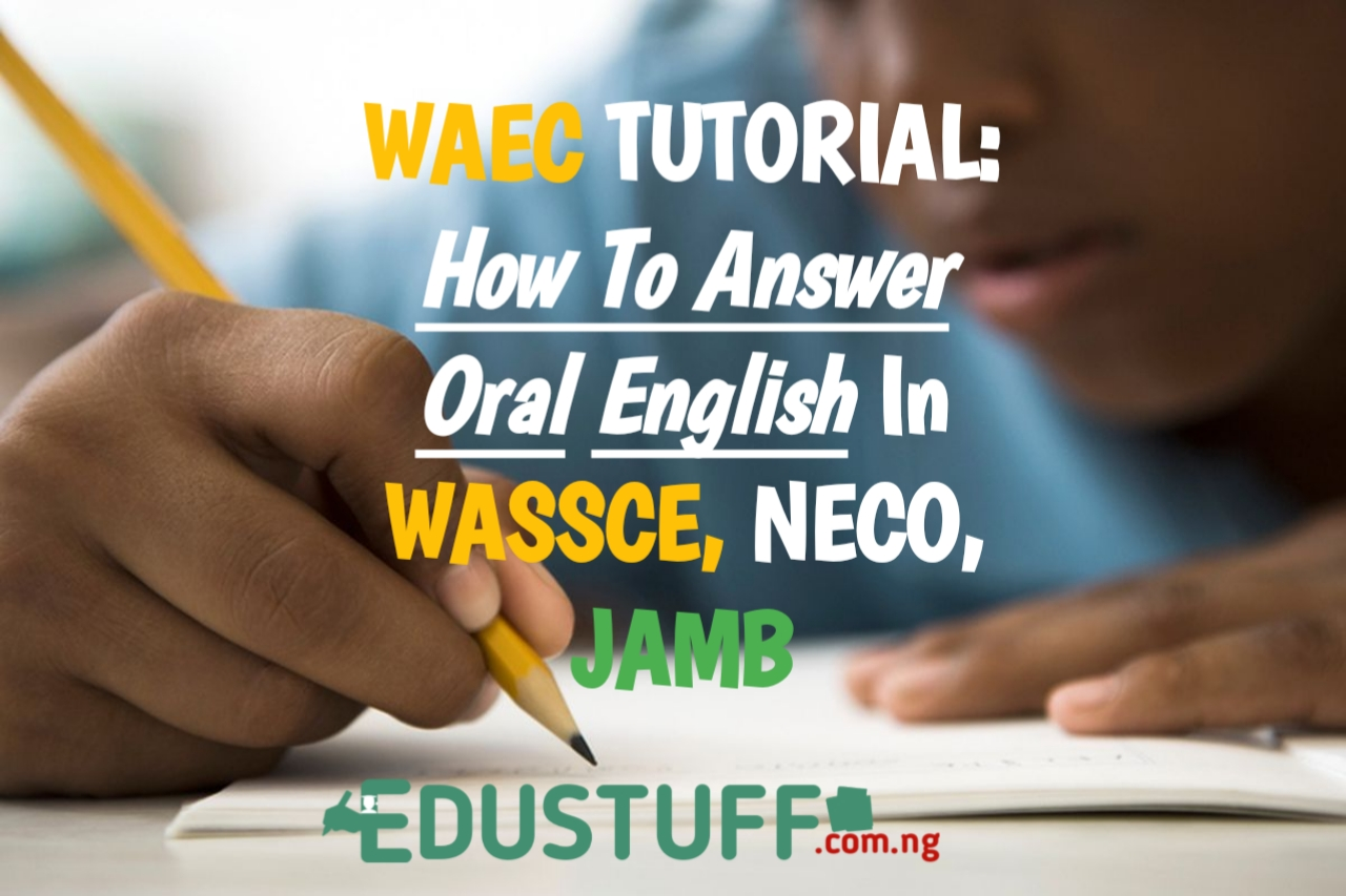 How To How To Answer WASSCE Oral English, with NECO, GCE