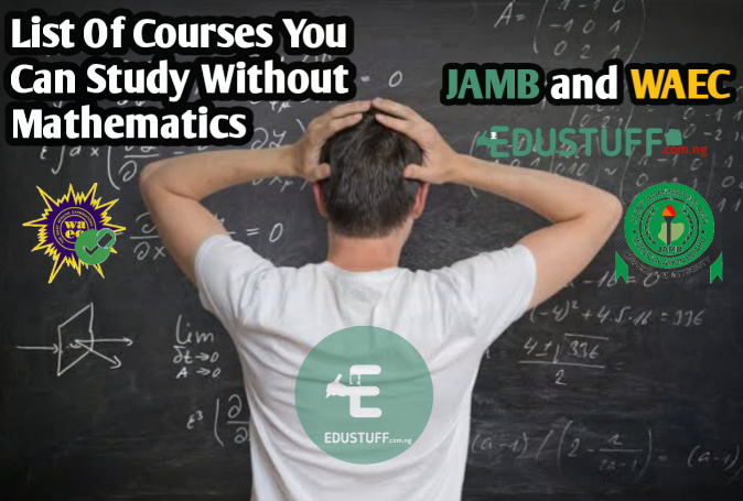 List of Courses You Can Study Without Mathematics in JAMB and WAEC